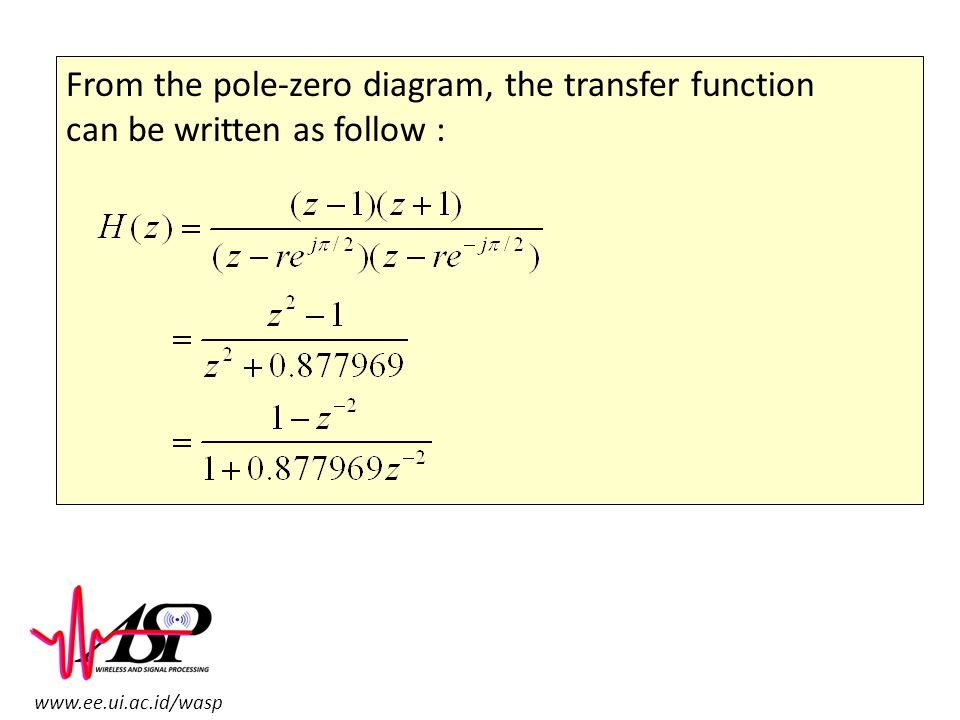 From the pole-zero diagram, the transfer function can be written as follow :