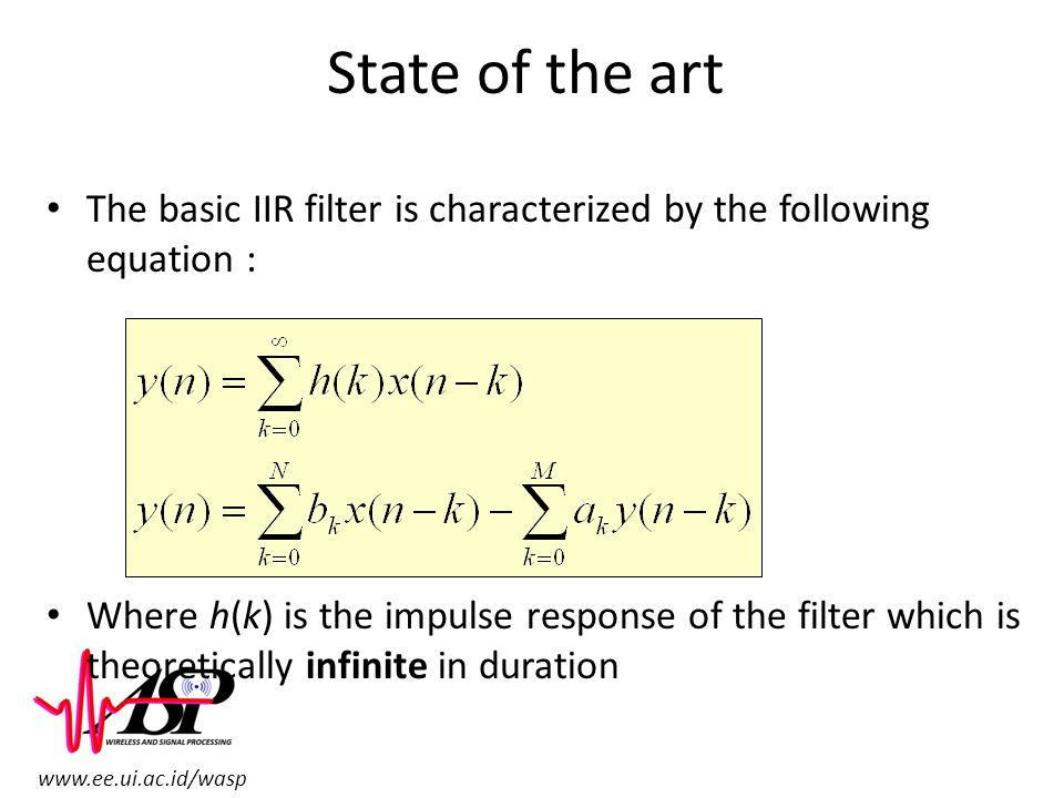 www.ee.ui.ac.id/wasp State of the art The basic IIR filter is characterized by the following equation : Where h(k) is the impulse response of the filt