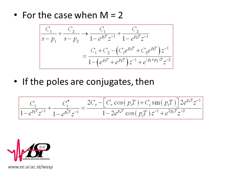 www.ee.ui.ac.id/wasp For the case when M = 2 If the poles are conjugates, then