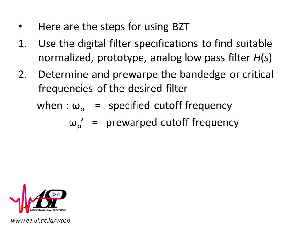 www.ee.ui.ac.id/wasp Here are the steps for using BZT 1.Use the digital filter specifications to find suitable normalized, prototype, analog low pass