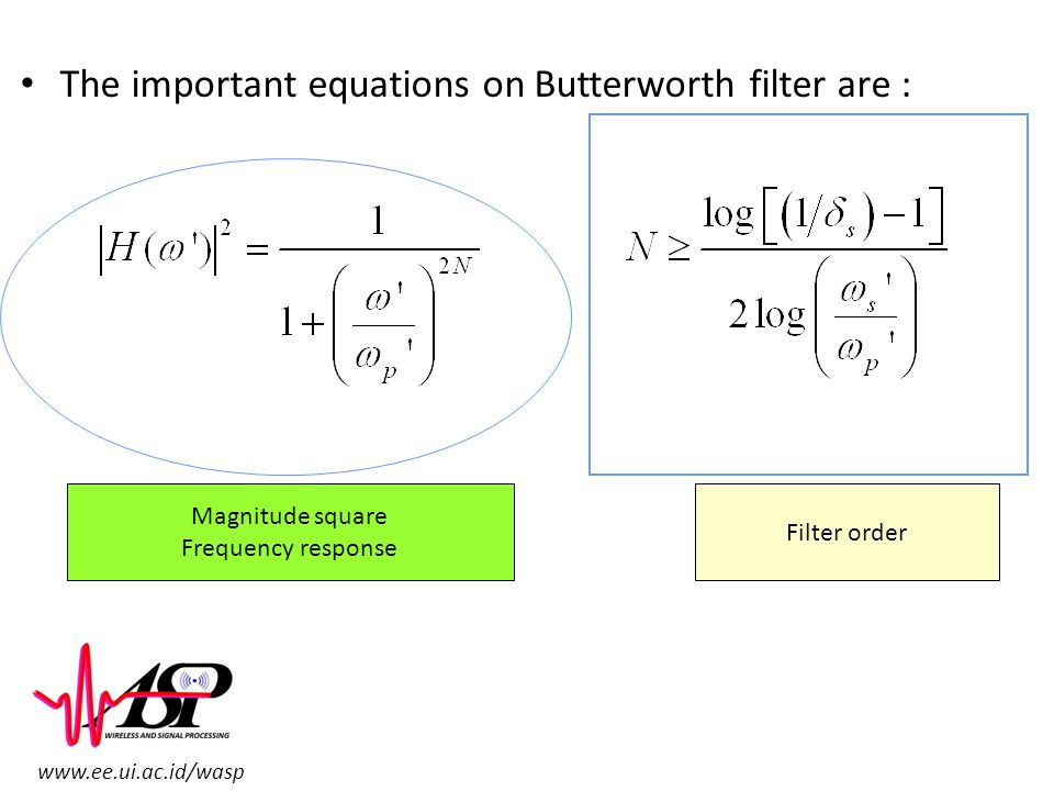www.ee.ui.ac.id/wasp The important equations on Butterworth filter are : Magnitude square Frequency response Filter order