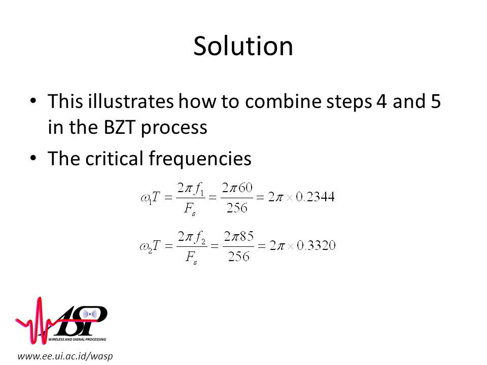 www.ee.ui.ac.id/wasp Solution This illustrates how to combine steps 4 and 5 in the BZT process The critical frequencies