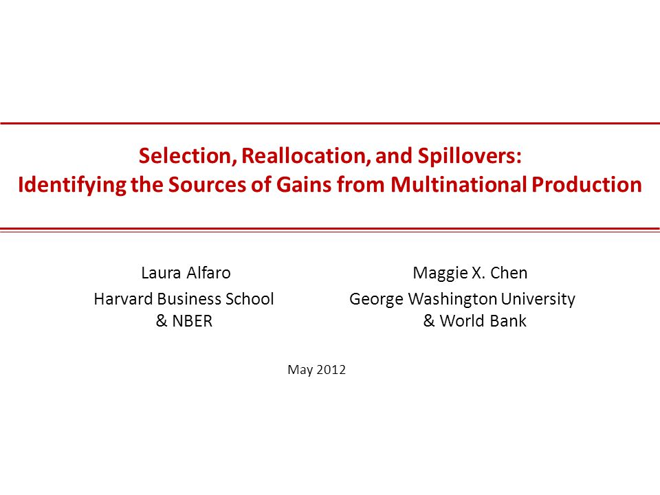Selection, Reallocation, and Spillovers: Identifying the Sources of Gains from Multinational Production Laura Alfaro Maggie X.