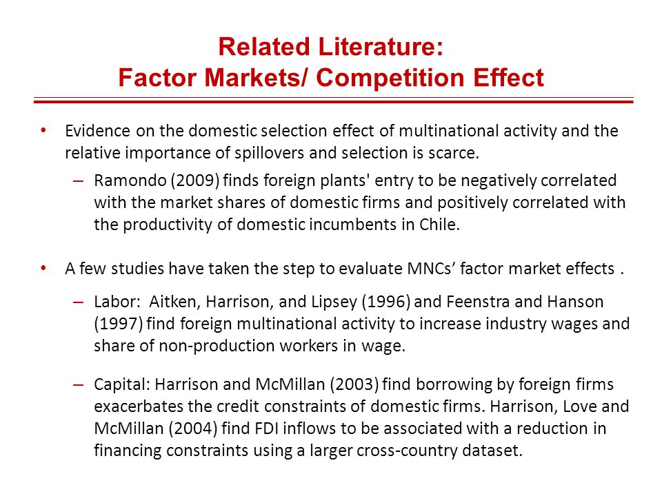 Related Literature: Factor Markets/ Competition Effect Evidence on the domestic selection effect of multinational activity and the relative importance of spillovers and selection is scarce.