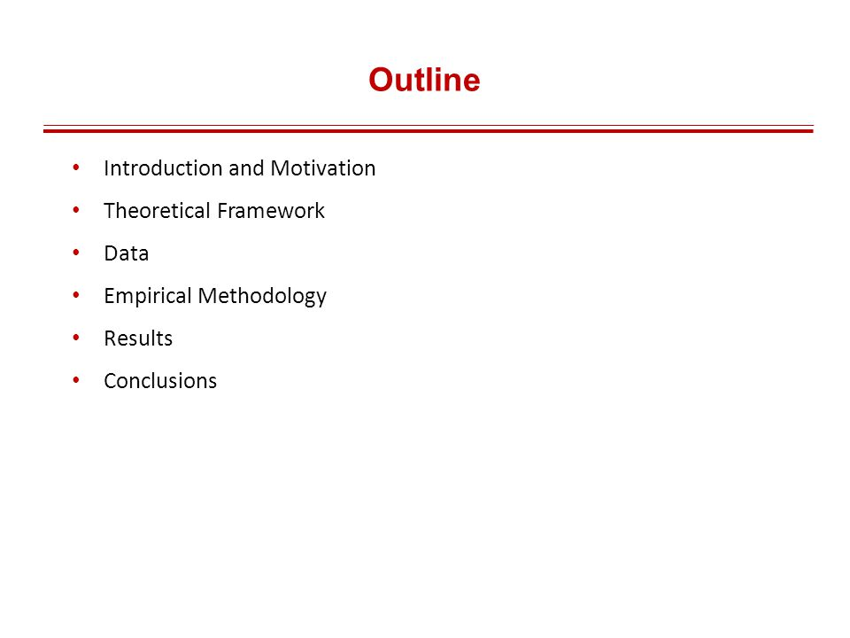 Outline Introduction and Motivation Theoretical Framework Data Empirical Methodology Results Conclusions
