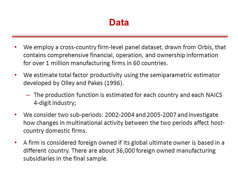 Data We employ a cross-country firm-level panel dataset, drawn from Orbis, that contains comprehensive financial, operation, and ownership information for over 1 million manufacturing firms in 60 countries.