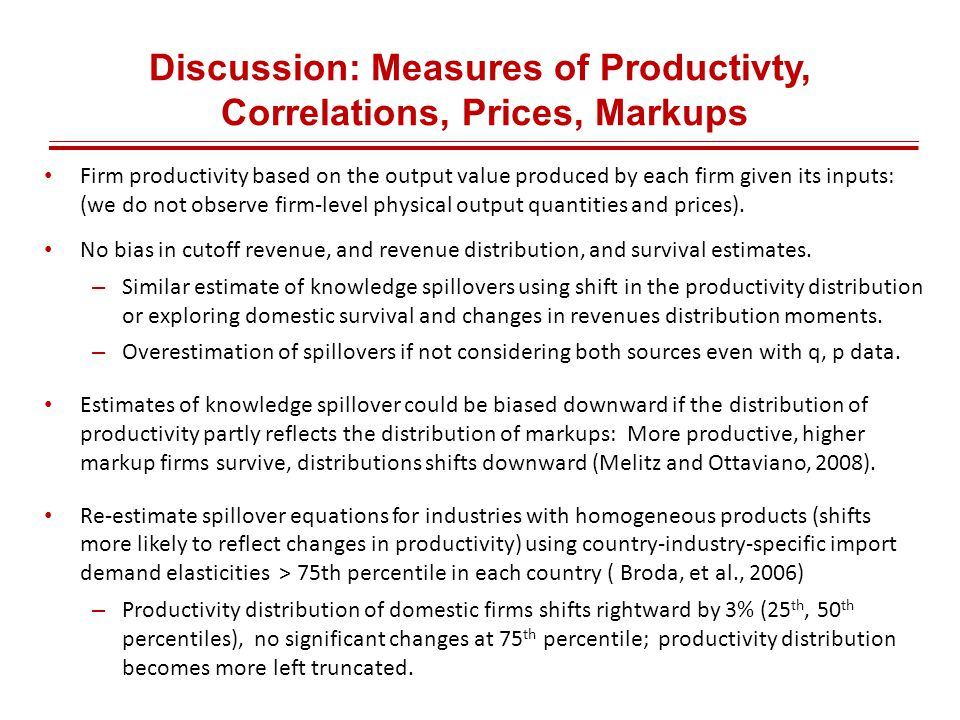 Discussion: Measures of Productivty, Correlations, Prices, Markups Firm productivity based on the output value produced by each firm given its inputs: (we do not observe firm-level physical output quantities and prices).