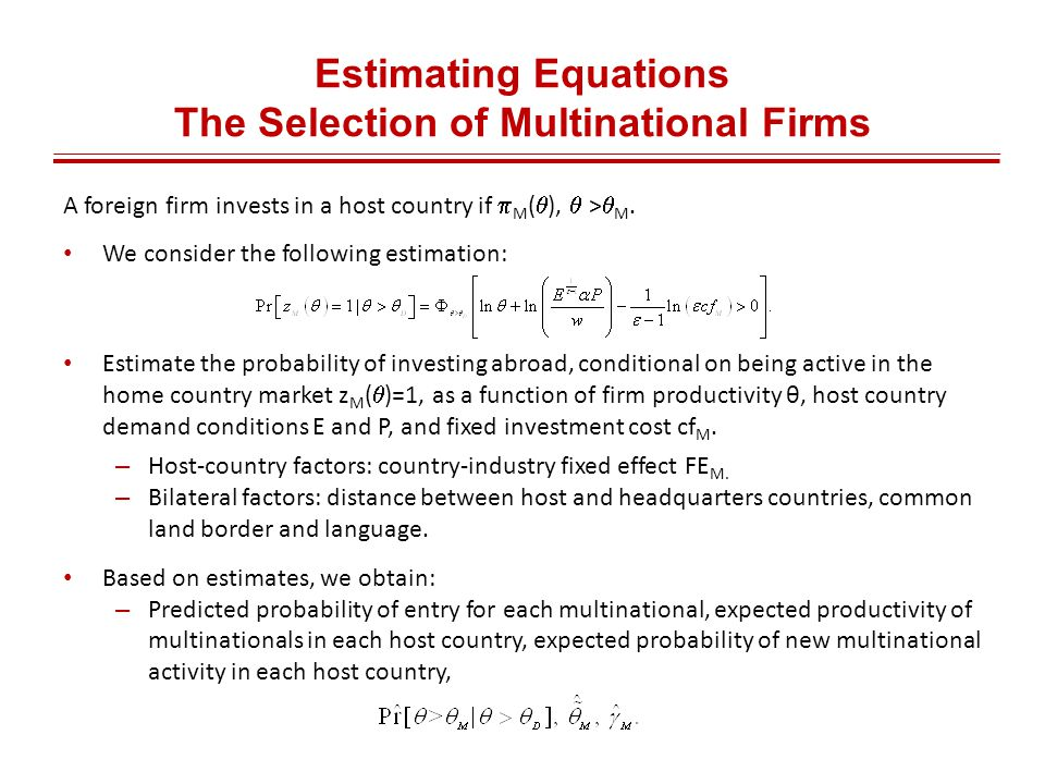 Estimating Equations The Selection of Multinational Firms A foreign firm invests in a host country if  M (  ),  >  M.