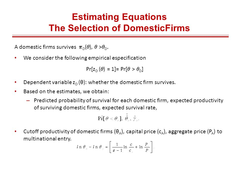 Estimating Equations The Selection of DomesticFirms A domestic firms survives  D (  ),  >  D.