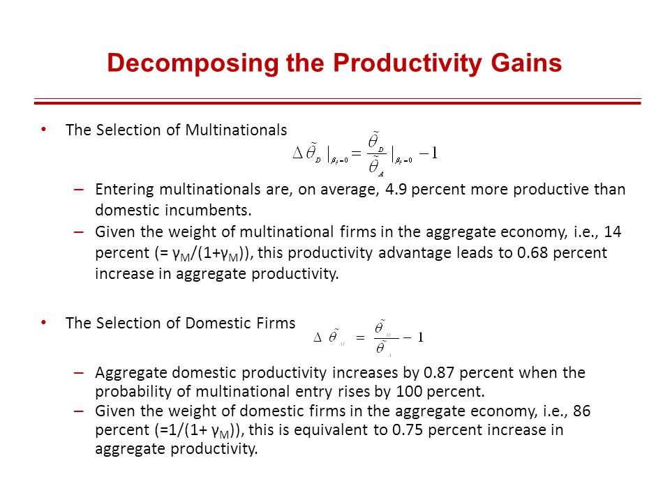 Decomposing the Productivity Gains The Selection of Multinationals – Entering multinationals are, on average, 4.9 percent more productive than domestic incumbents.