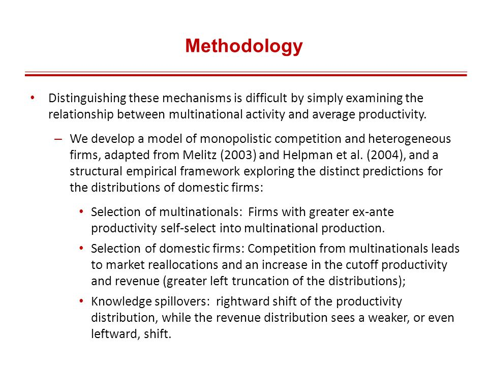Methodology Distinguishing these mechanisms is difficult by simply examining the relationship between multinational activity and average productivity.