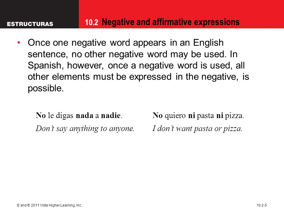 10.2 Negative and affirmative expressions © and ® 2011 Vista Higher Learning, Inc.10.2-5 Once one negative word appears in an English sentence, no oth