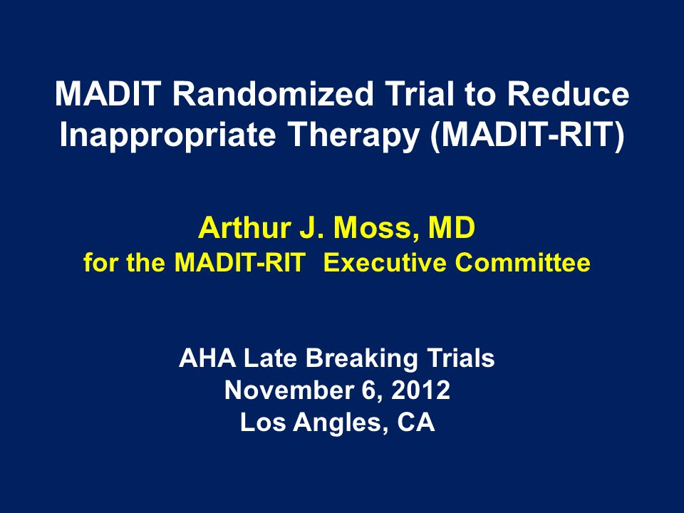 MADIT Randomized Trial to Reduce Inappropriate Therapy (MADIT-RIT) Arthur J.