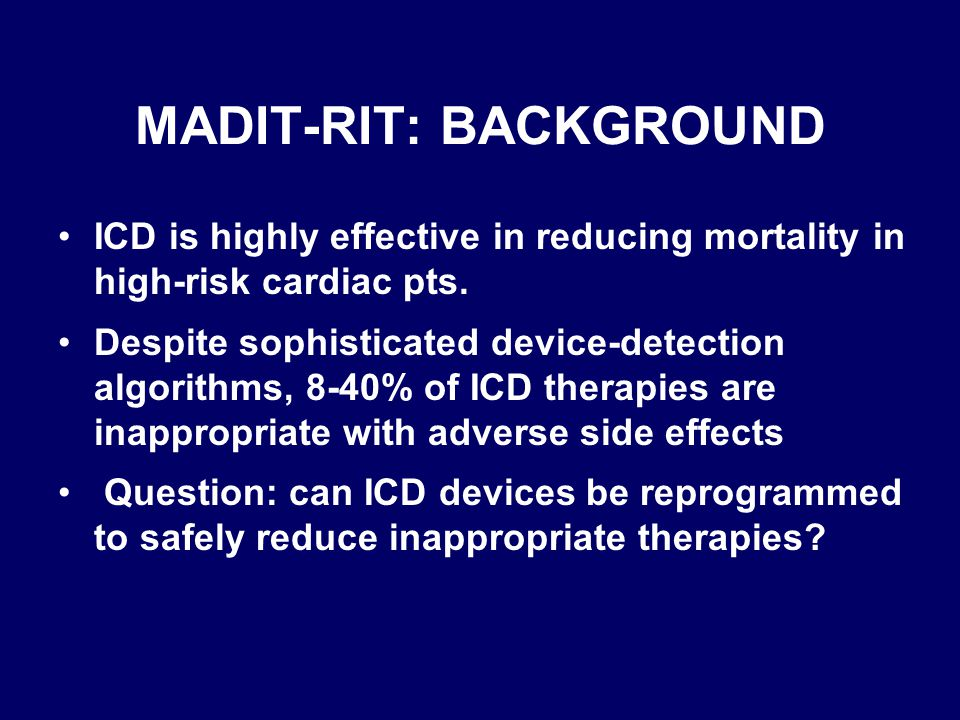 MADIT-RIT: BACKGROUND ICD is highly effective in reducing mortality in high-risk cardiac pts.