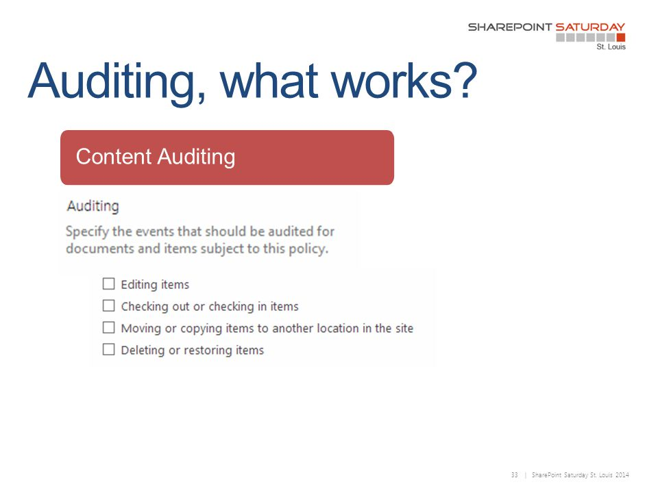 33 | SharePoint Saturday St. Louis 2014 Content Auditing