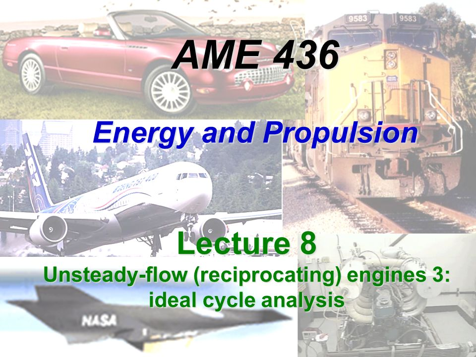 AME 436 Energy and Propulsion Lecture 8 Unsteady-flow (reciprocating) engines 3: ideal cycle analysis