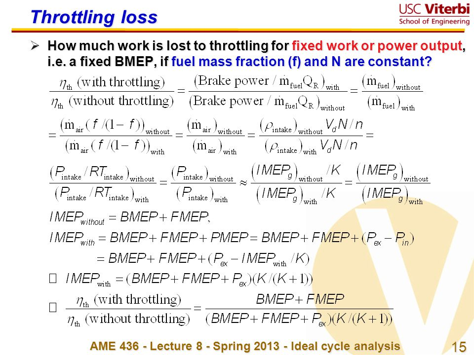 15 AME 436 - Lecture 8 - Spring 2013 - Ideal cycle analysis Throttling loss  How much work is lost to throttling for fixed work or power output, i.e.