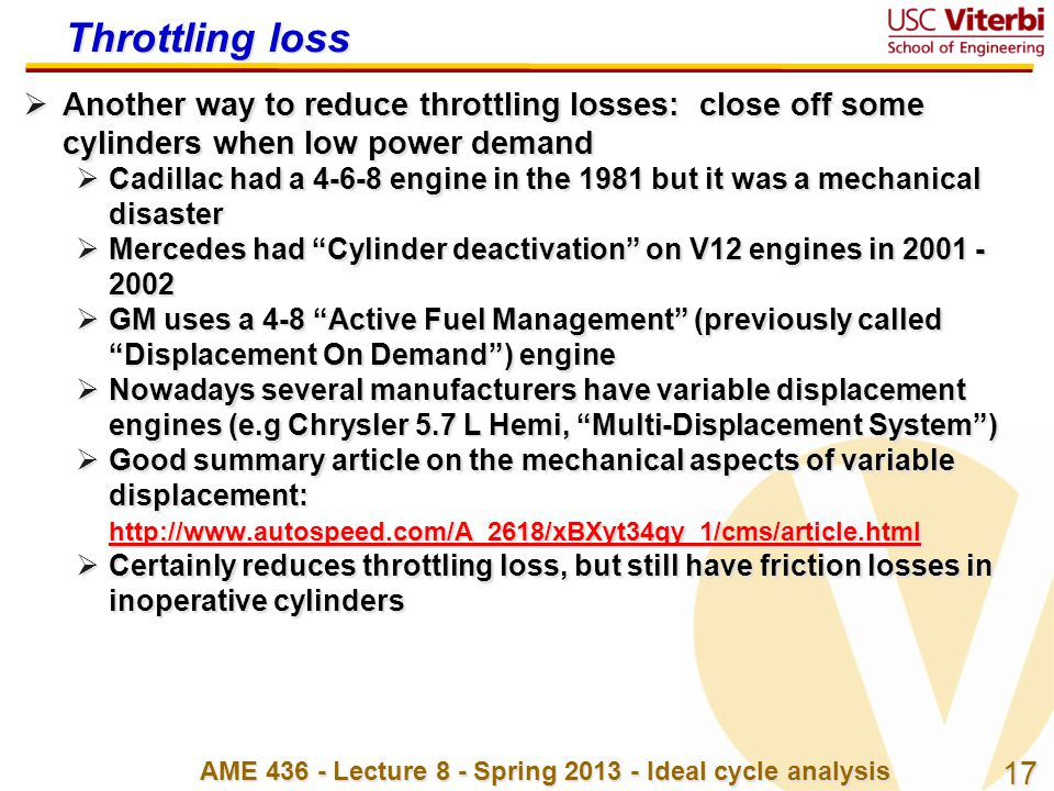 17 AME 436 - Lecture 8 - Spring 2013 - Ideal cycle analysis Throttling loss  Another way to reduce throttling losses: close off some cylinders when l