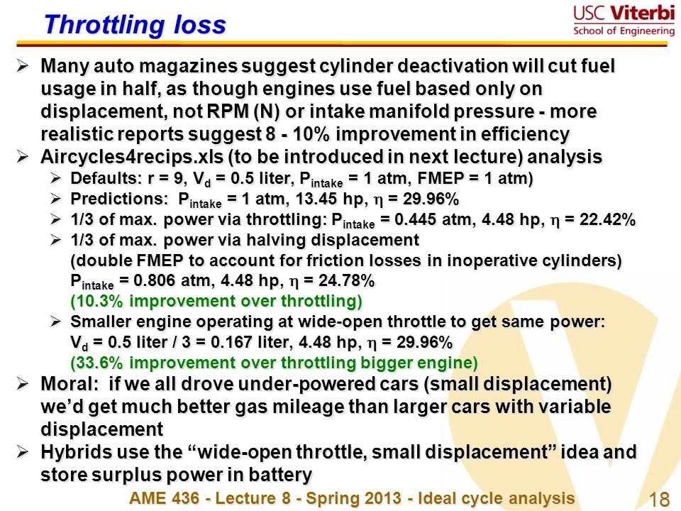 18 AME 436 - Lecture 8 - Spring 2013 - Ideal cycle analysis Throttling loss  Many auto magazines suggest cylinder deactivation will cut fuel usage in