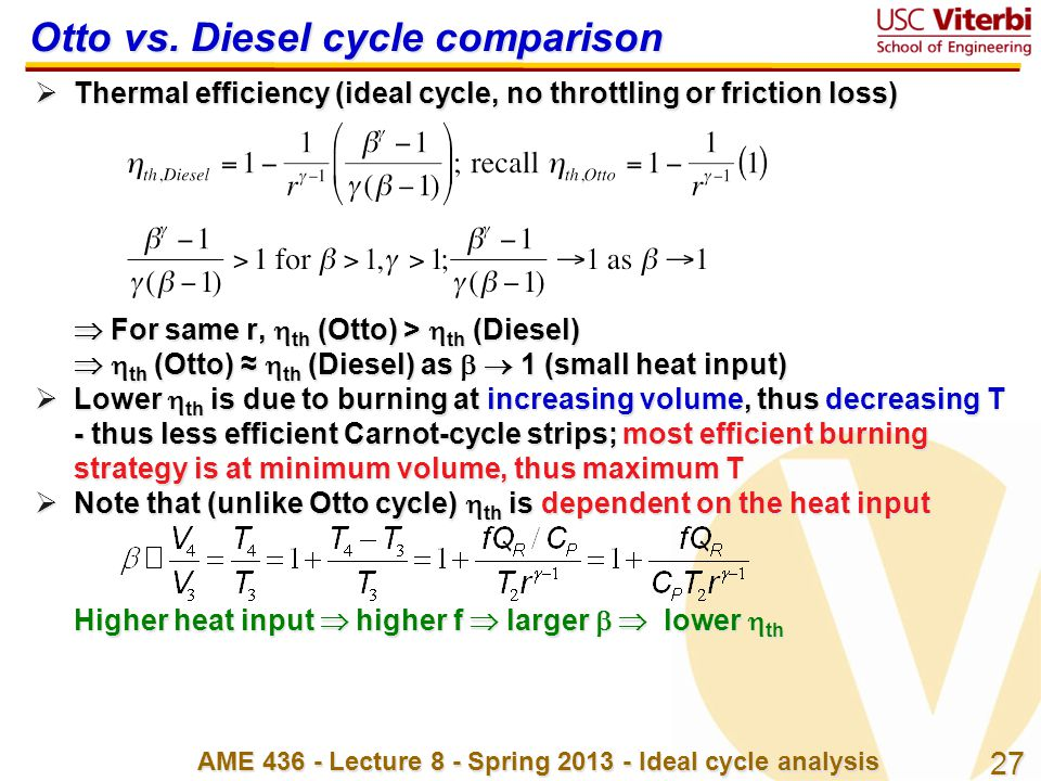 27 AME 436 - Lecture 8 - Spring 2013 - Ideal cycle analysis Otto vs. Diesel cycle comparison  Thermal efficiency (ideal cycle, no throttling or frict