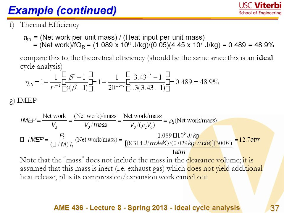 37 AME 436 - Lecture 8 - Spring 2013 - Ideal cycle analysis Example (continued) f)Thermal Efficiency  th = (Net work per unit mass) / (Heat input per