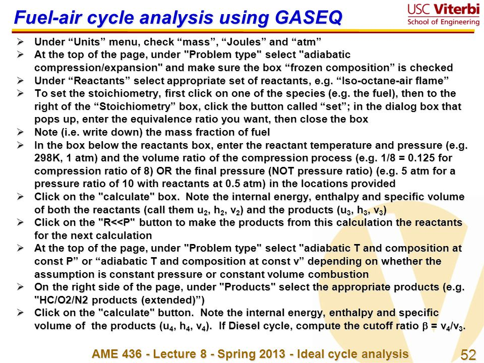 """52 AME 436 - Lecture 8 - Spring 2013 - Ideal cycle analysis Fuel-air cycle analysis using GASEQ  Under """"Units"""" menu, check """"mass"""", """"Joules"""" and """"atm"""""""