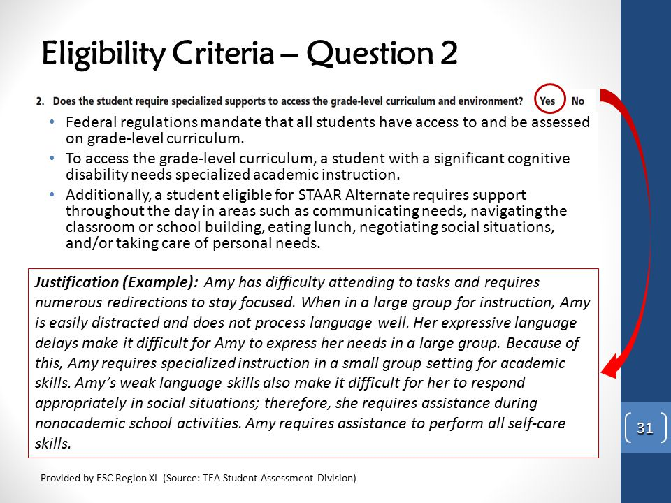 Eligibility Criteria – Question 2 Provided by ESC Region XI (Source: TEA Student Assessment Division) 31 Federal regulations mandate that all students
