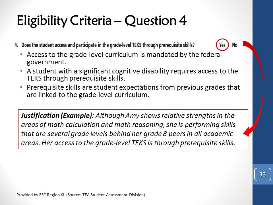 Eligibility Criteria – Question 4 Provided by ESC Region XI (Source: TEA Student Assessment Division) 33 Access to the grade-level curriculum is manda