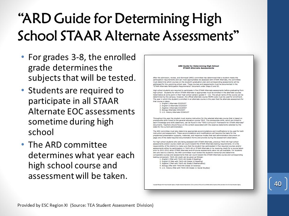 """ARD Guide for Determining High School STAAR Alternate Assessments"" For grades 3-8, the enrolled grade determines the subjects that will be tested. St"