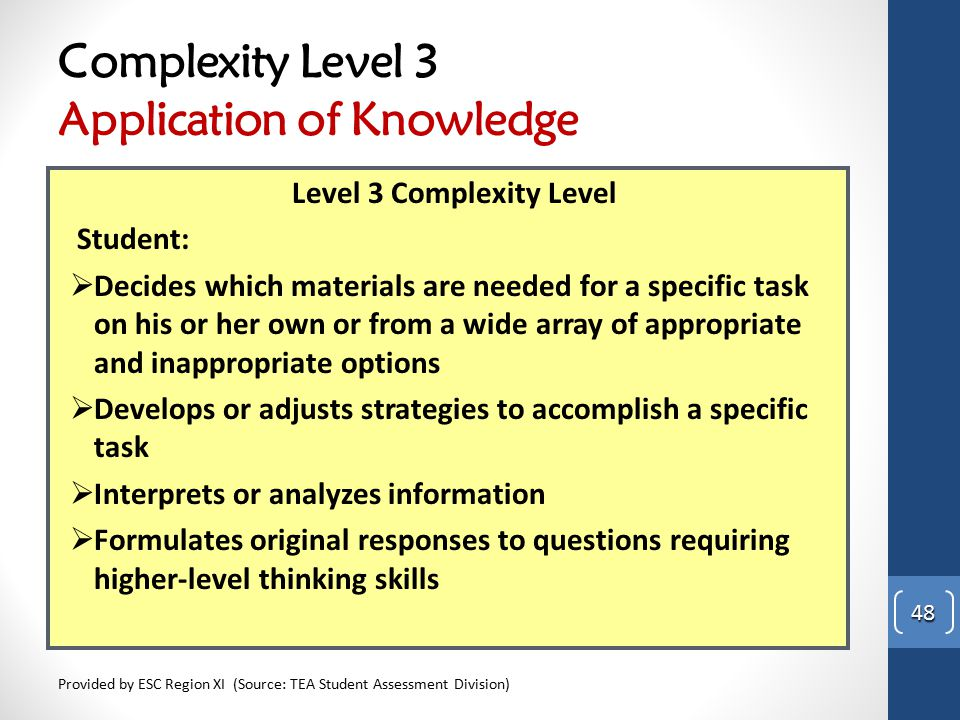 Complexity Level 3 Application of Knowledge Provided by ESC Region XI (Source: TEA Student Assessment Division) 48 Level 3 Complexity Level Student: 