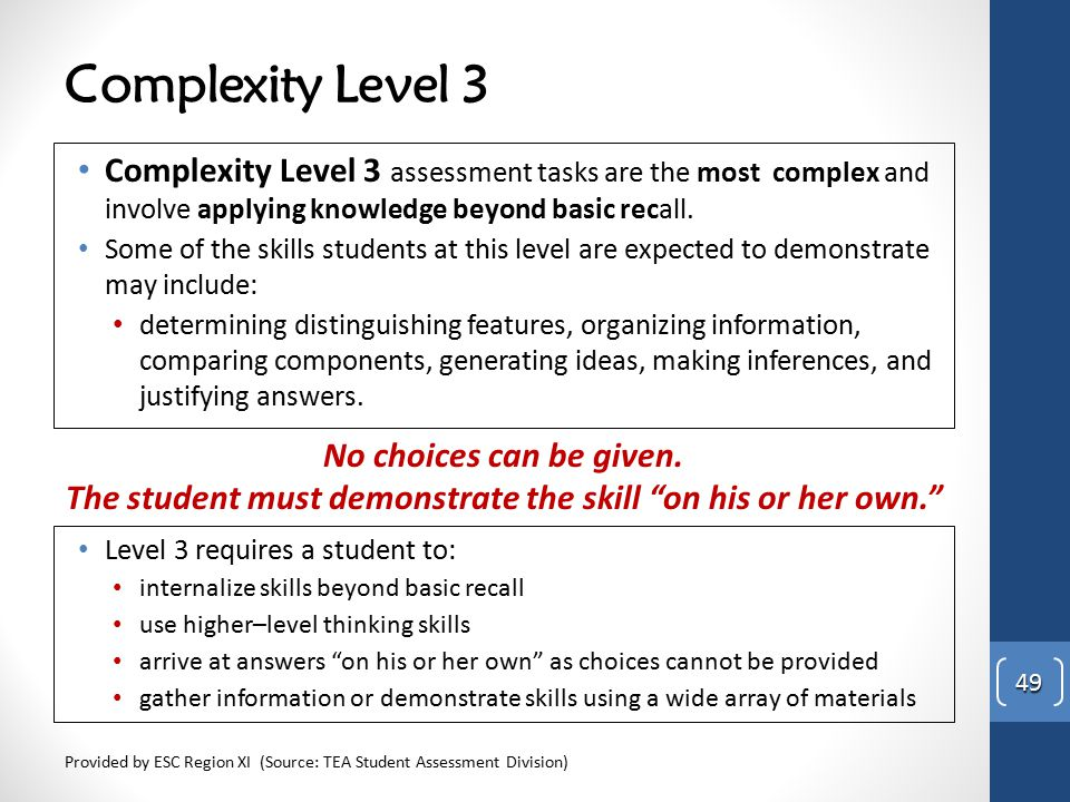 Complexity Level 3 Complexity Level 3 assessment tasks are the most complex and involve applying knowledge beyond basic recall. Some of the skills stu