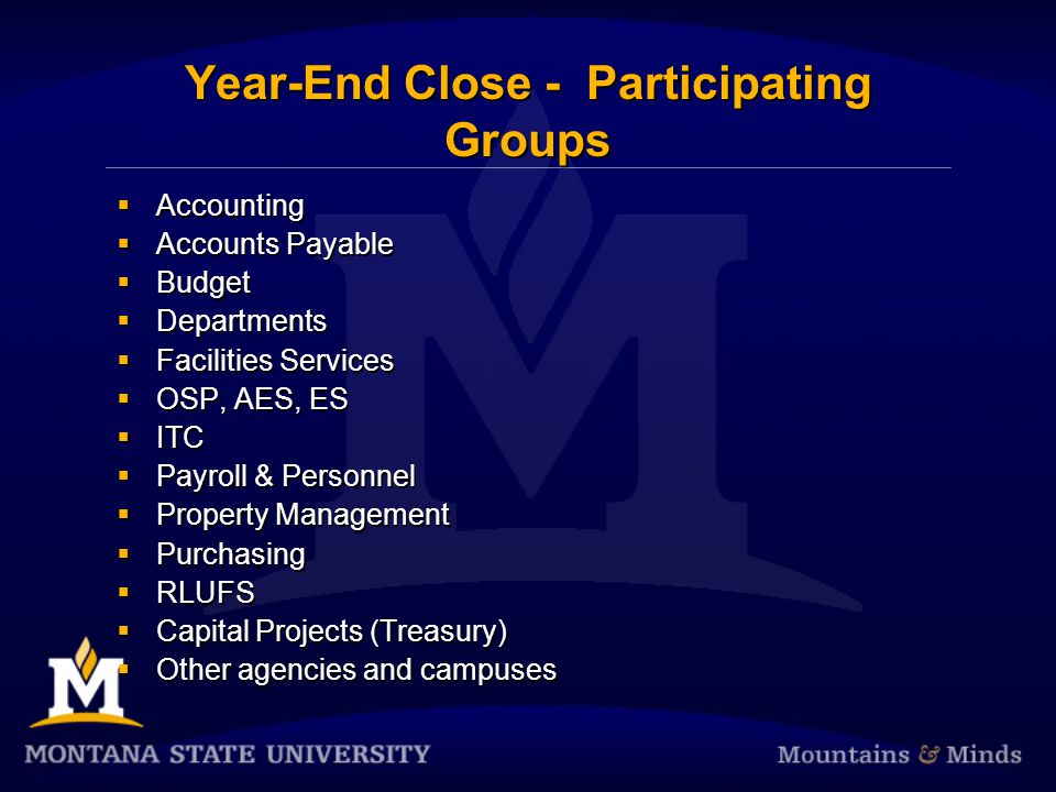Year-End Close - Participating Groups  Accounting  Accounts Payable  Budget  Departments  Facilities Services  OSP, AES, ES  ITC  Payroll & Personnel  Property Management  Purchasing  RLUFS  Capital Projects (Treasury)  Other agencies and campuses  Accounting  Accounts Payable  Budget  Departments  Facilities Services  OSP, AES, ES  ITC  Payroll & Personnel  Property Management  Purchasing  RLUFS  Capital Projects (Treasury)  Other agencies and campuses