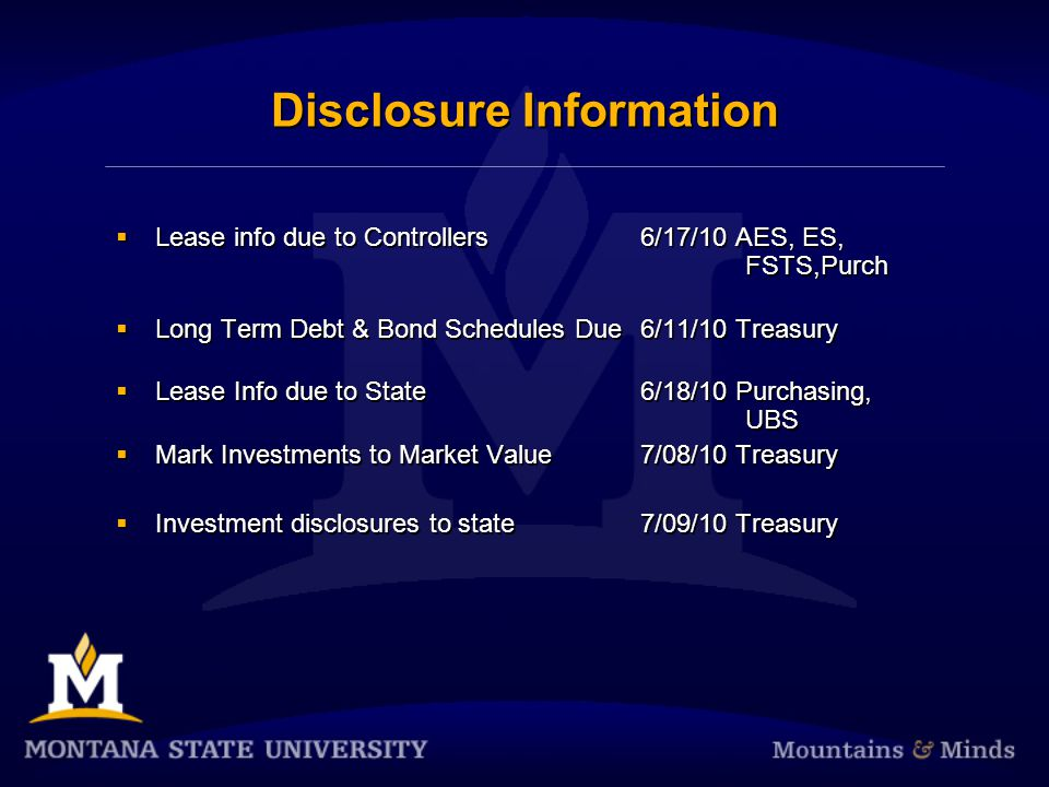 Disclosure Information  Lease info due to Controllers6/17/10 AES, ES, FSTS,Purch  Long Term Debt & Bond Schedules Due 6/11/10 Treasury  Lease Info due to State6/18/10 Purchasing, UBS  Mark Investments to Market Value7/08/10 Treasury  Investment disclosures to state7/09/10 Treasury  Lease info due to Controllers6/17/10 AES, ES, FSTS,Purch  Long Term Debt & Bond Schedules Due 6/11/10 Treasury  Lease Info due to State6/18/10 Purchasing, UBS  Mark Investments to Market Value7/08/10 Treasury  Investment disclosures to state7/09/10 Treasury