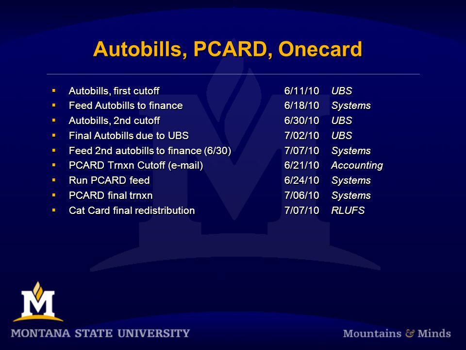 Autobills, PCARD, Onecard  Autobills, first cutoff6/11/10UBS  Feed Autobills to finance6/18/10Systems  Autobills, 2nd cutoff6/30/10UBS  Final Auto