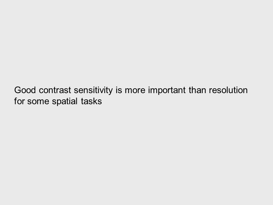 Good contrast sensitivity is more important than resolution for some spatial tasks