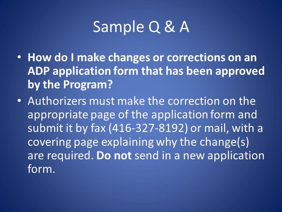 Sample Q & A How do I make changes or corrections on an ADP application form that has been approved by the Program.