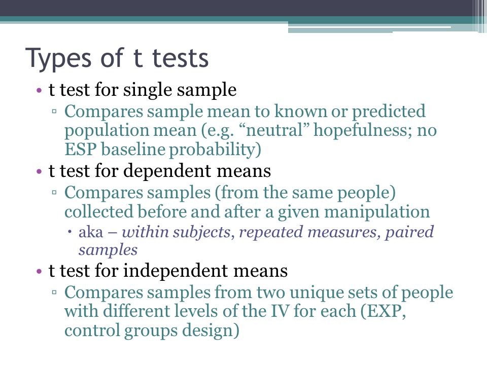 Types of t tests t test for single sample ▫Compares sample mean to known or predicted population mean (e.g.