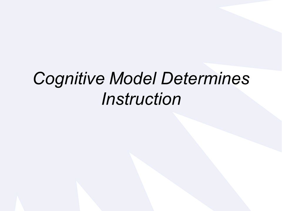 Cognitive Model Determines Instruction