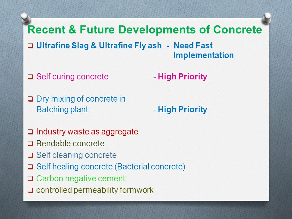 Recent & Future Developments of Concrete  Ultrafine Slag & Ultrafine Fly ash - Need Fast Implementation  Self curing concrete - High Priority  Dry