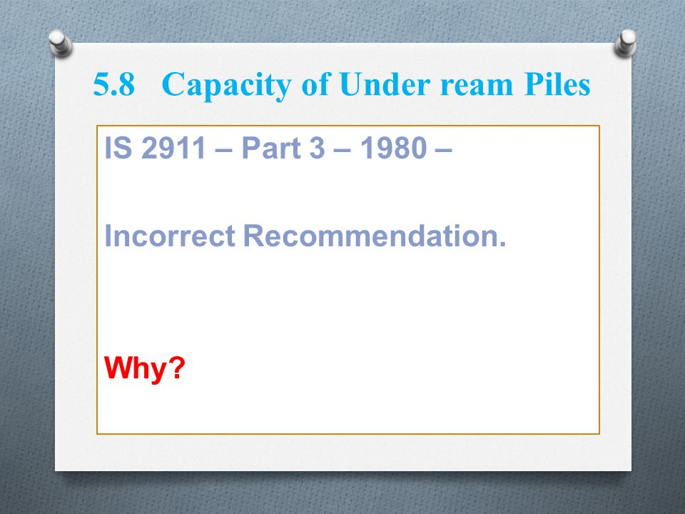 5.8Capacity of Under ream Piles IS 2911 – Part 3 – 1980 – Incorrect Recommendation. Why?