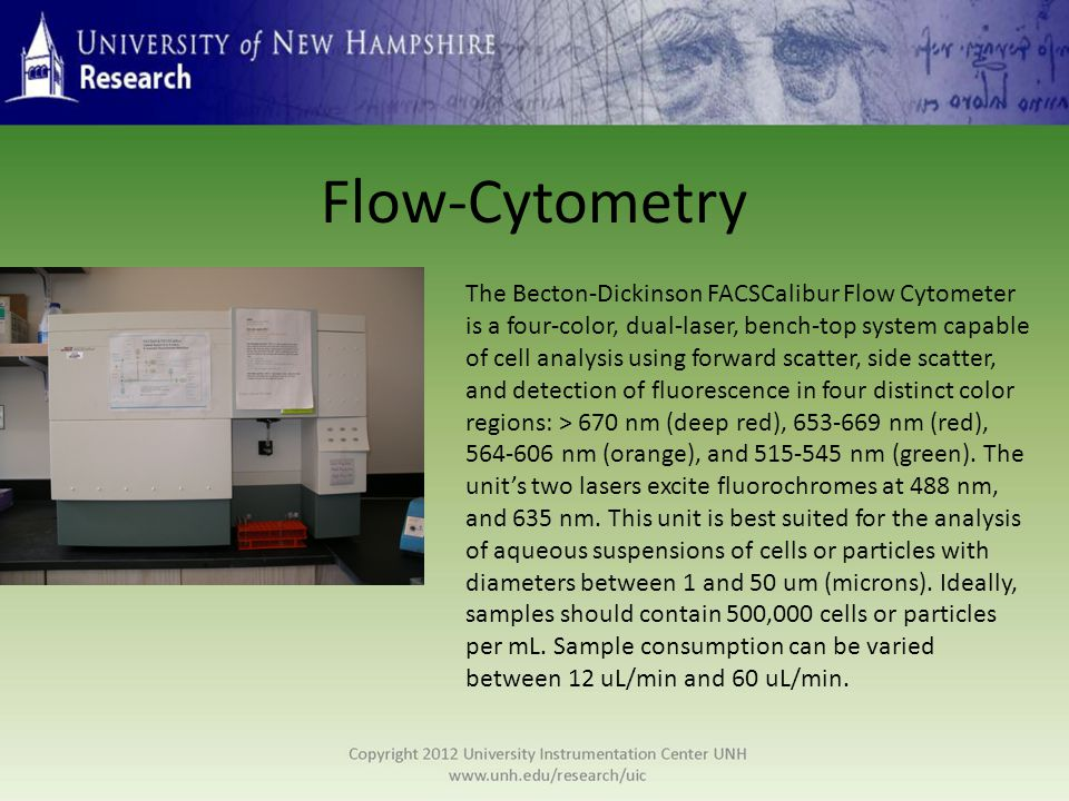 Flow-Cytometry The Becton-Dickinson FACSCalibur Flow Cytometer is a four-color, dual-laser, bench-top system capable of cell analysis using forward sc