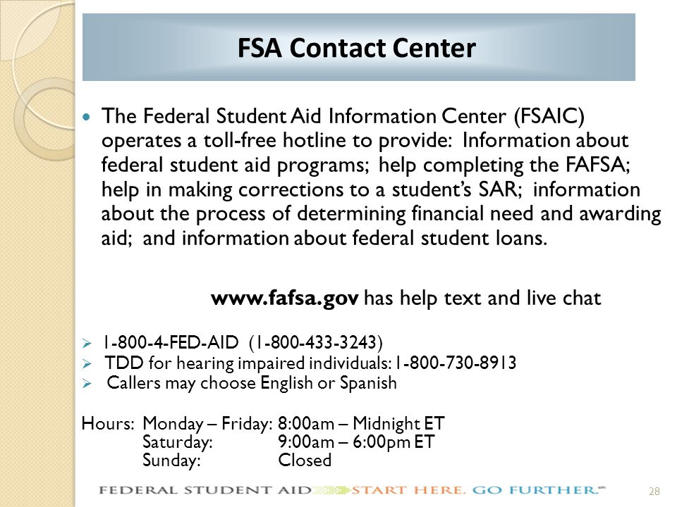 The Federal Student Aid Information Center (FSAIC) operates a toll-free hotline to provide: Information about federal student aid programs; help compl