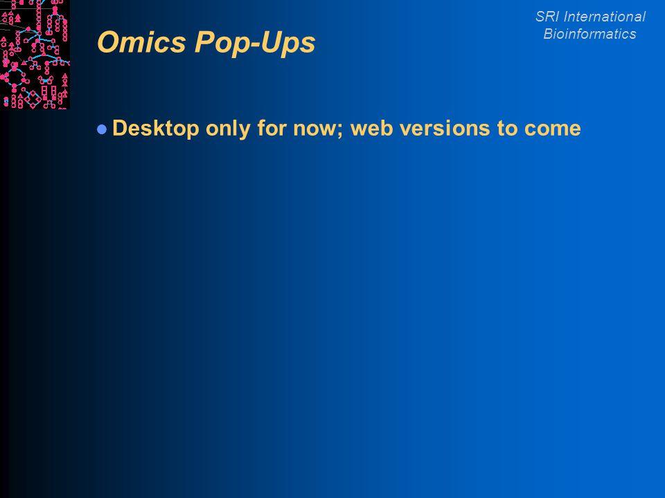 SRI International Bioinformatics Omics Pop-Ups Desktop only for now; web versions to come