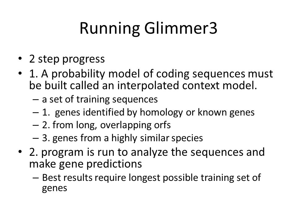 Running Glimmer3 2 step progress 1. A probability model of coding sequences must be built called an interpolated context model. – a set of training se