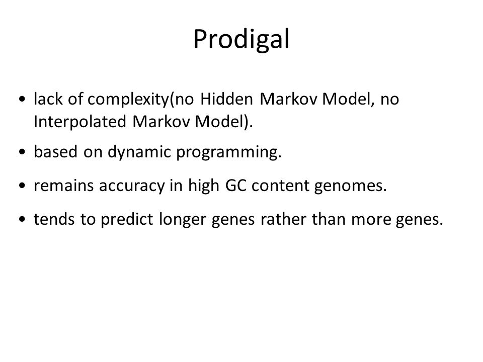 Prodigal lack of complexity(no Hidden Markov Model, no Interpolated Markov Model). based on dynamic programming. remains accuracy in high GC content g