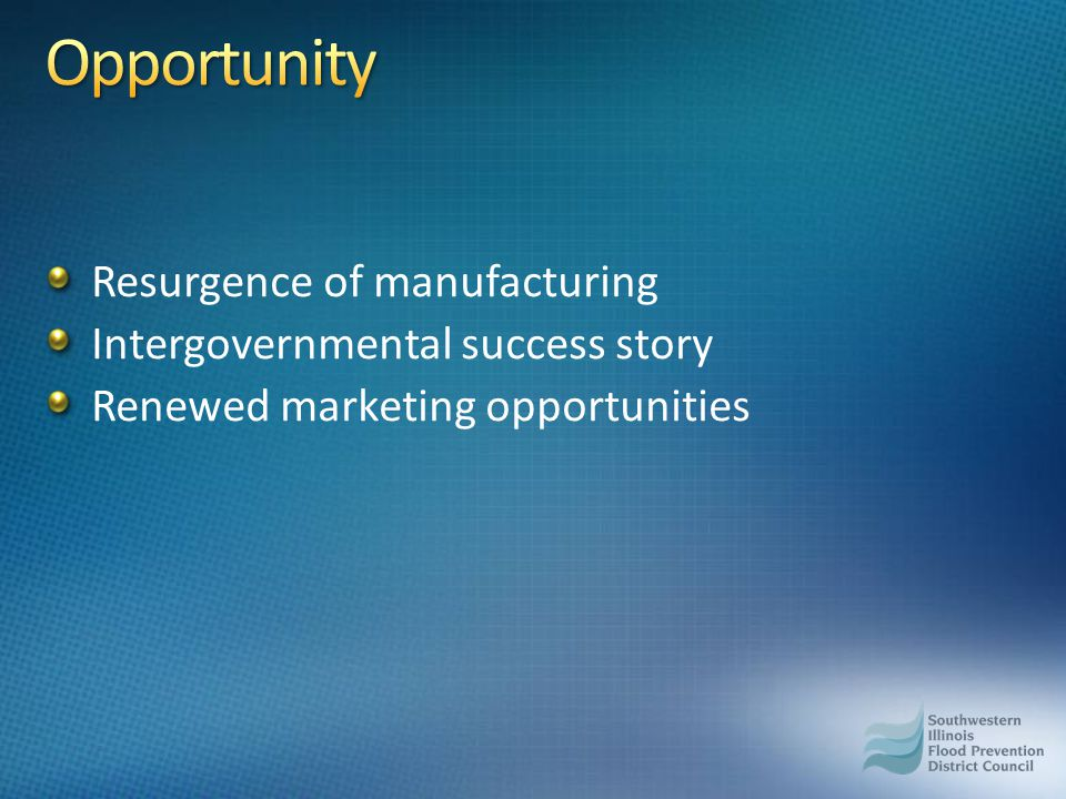 Resurgence of manufacturing Intergovernmental success story Renewed marketing opportunities