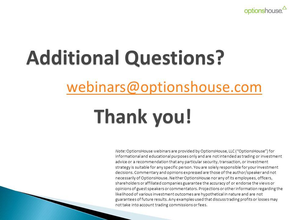 "Additional Questions? webinars@optionshouse.com Thank you! Note: OptionsHouse webinars are provided by OptionsHouse, LLC (""OptionsHouse"") for informat"