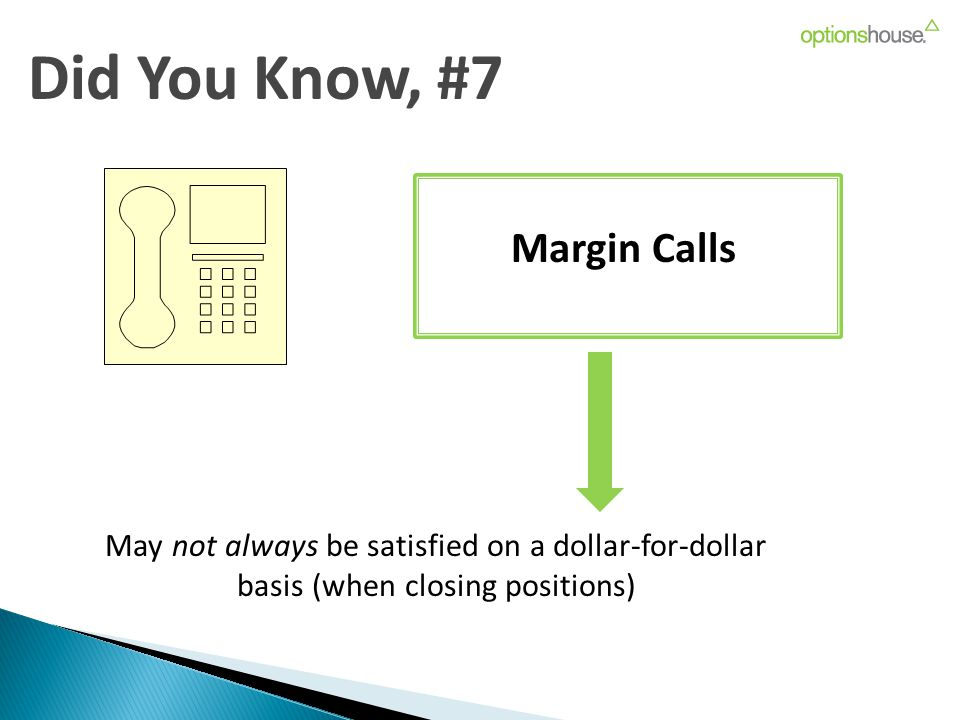 Did You Know, #7 Margin Calls May not always be satisfied on a dollar-for-dollar basis (when closing positions)