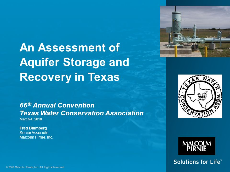 © 2009 Malcolm Pirnie, Inc. All Rights Reserved An Assessment of Aquifer Storage and Recovery in Texas 66 th Annual Convention Texas Water Conservatio