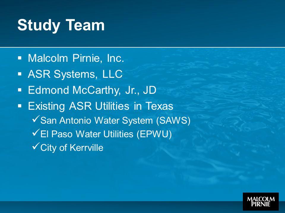 Study Team  Malcolm Pirnie, Inc.  ASR Systems, LLC  Edmond McCarthy, Jr., JD  Existing ASR Utilities in Texas San Antonio Water System (SAWS) El P